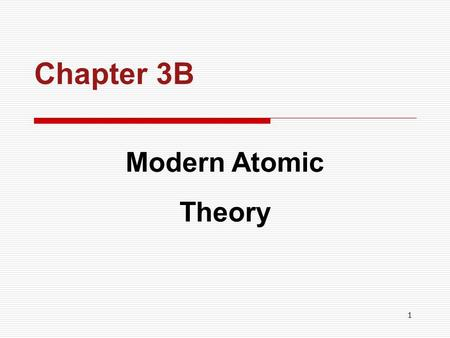 1 Chapter 3B Modern Atomic Theory. 2 CHAPTER OUTLINE  Waves Waves  Electromagnetic Radiation Electromagnetic Radiation  Dual Nature of Light Dual Nature.