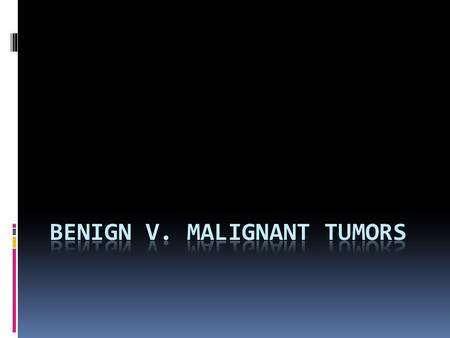 Benign v. Malignant Vocabulary Neoplasm – a new and abnormal growth of tissue in some part of the body Benign – refers to a condition, tumor, or growth.