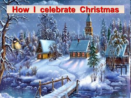 How I celebrate Christmas. Colors of Christmas We celebrate Christmas on the 25 th of December. redwhite green colours We associate Christmas with red,