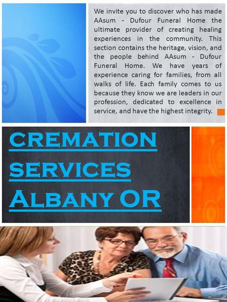 Cremation services Albany OR We invite you to discover who has made AAsum - Dufour Funeral Home the ultimate provider of creating healing experiences in.