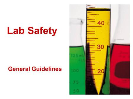 Lab Safety General Guidelines. Conduct yourself responsibly –Follow written and verbal instructions –Never work alone –Don't touch any equipment, chemicals.
