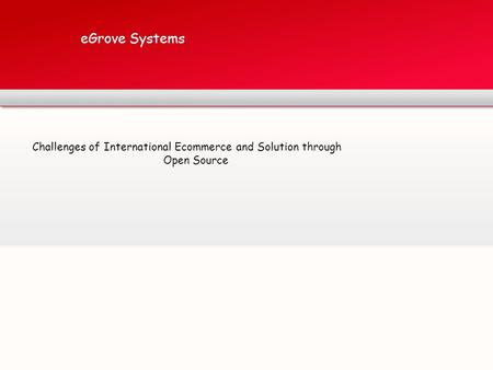 EGrove Systems Challenges of International Ecommerce and Solution through Open Source.
