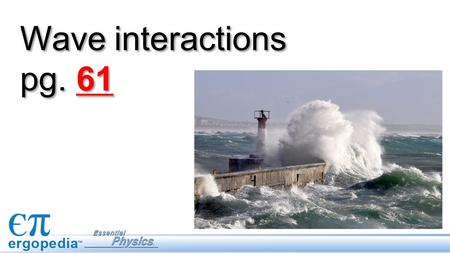 Wave interactions pg. 61. Objectives Examine and describe wave propagation. Investigate behaviors of waves: reflection, refraction, and diffraction. Describe.