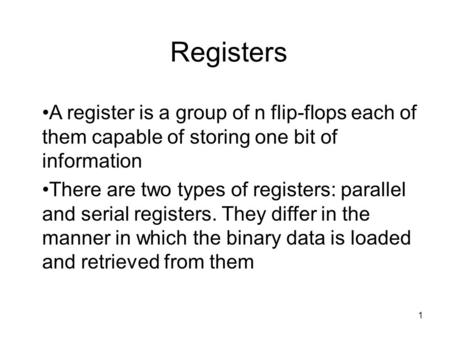 1 Registers A register is a group of n flip-flops each of them capable of storing one bit of information There are two types of registers: parallel and.