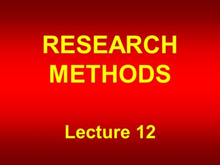 RESEARCH METHODS Lecture 12. THE RESEARCH PROCESS.