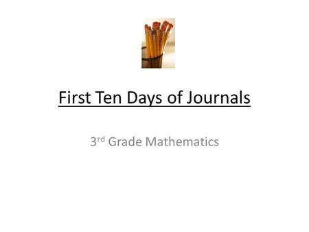 First Ten Days of Journals 3 rd Grade Mathematics.