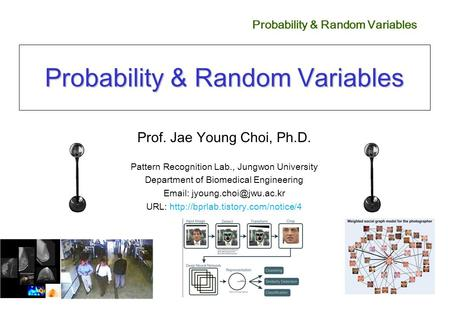Probability & Random Variables Prof. Jae Young Choi, Ph.D. Pattern Recognition Lab., Jungwon University Department of Biomedical Engineering