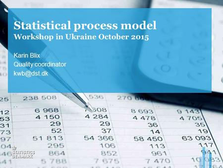 Statistical process model Workshop in Ukraine October 2015 Karin Blix Quality coordinator
