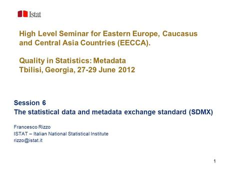 1 High Level Seminar for Eastern Europe, Caucasus and Central Asia Countries (EECCA). Quality in Statistics: Metadata Tbilisi, Georgia, 27-29 June 2012.