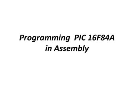 Programming PIC 16F84A in Assembly. PIC16F84 pin-out and required external components.