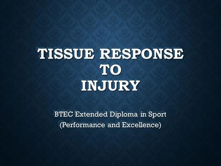 TISSUE RESPONSE TO INJURY BTEC Extended Diploma in Sport (Performance and Excellence)