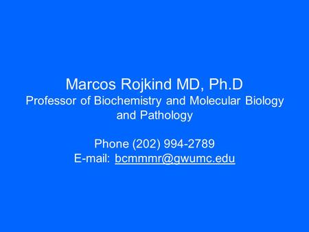 Marcos Rojkind MD, Ph.D Professor of Biochemistry and Molecular Biology and Pathology Phone (202) 994-2789