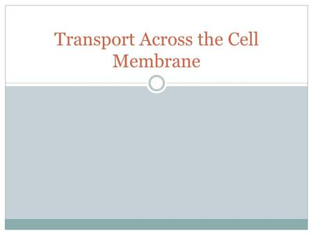 Transport Across the Cell Membrane. Cell Membrane The cell membrane is selectively permeable. This means that some molecules are able to pass through.