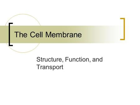 The Cell Membrane Structure, Function, and Transport.