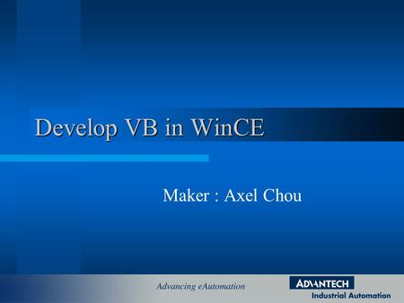 Develop VB in WinCE Maker : Axel Chou. Introduction to WinCE 3.0 One of the Microsoft Embedded System –WinCE 3.0 –Embedded NT 4.0 Customize : Minimize.