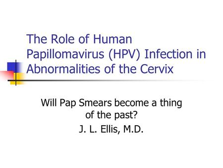 Will Pap Smears become a thing of the past? J. L. Ellis, M.D.