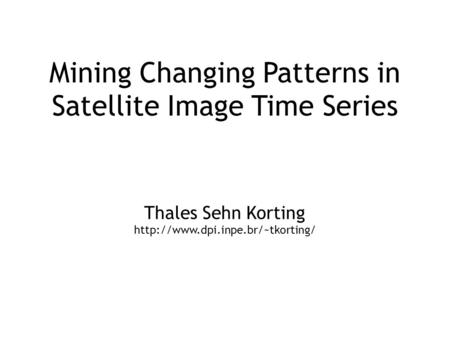 Mining Changing Patterns in Satellite Image Time Series Thales Sehn Korting