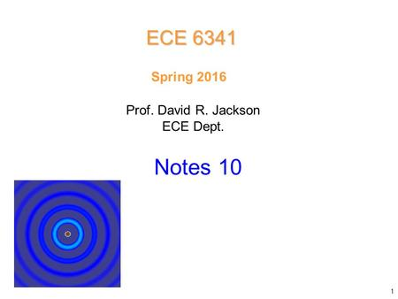 Prof. David R. Jackson ECE Dept. Spring 2016 Notes 10 ECE 6341 1.