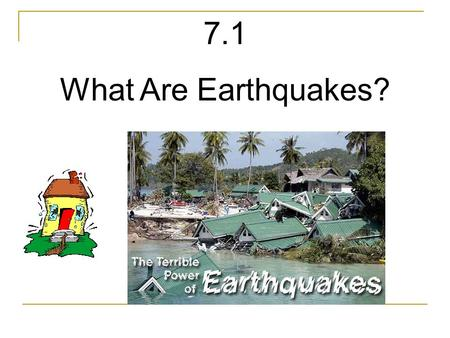 7.1 What Are Earthquakes?. Describe what happens during an earthquake.