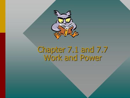 Chapter 7.1 and 7.7 Work and Power What is energy? Energy is defined as the ability to do work.Energy is defined as the ability to do work. But in some.