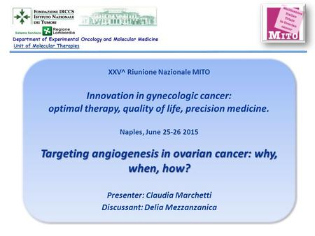 XXV^ Riunione Nazionale MITO Innovation in gynecologic cancer: optimal therapy, quality of life, precision medicine. Naples, June 25-26 2015 Targeting.