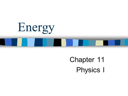 Energy Chapter 11 Physics I. Energy Energy is the property that describes an object's ability to change itself or the environment around it. Energy can.