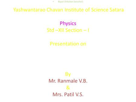 Rayat Shikshan Sanstha's Yashwantarao Chavan Institute of Science Satara Physics Std –XII Section – I Presentation on Elasticity By Mr. Ranmale V.B. &