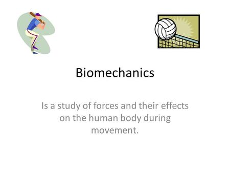 Biomechanics Is a study of forces and their effects on the human body during movement.