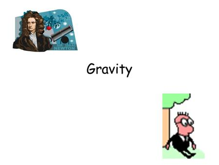 Gravity. Isaac Newton Sir Isaac Newton was one of the greatest scientists and mathematicians that ever lived. Isaac Newton was the first person to hypothesize.