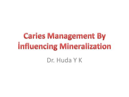 Dr. Huda Y K. Fluoride has been proven to play a significant role in preventing and controlling the caries disease. So we will talk about: Description.