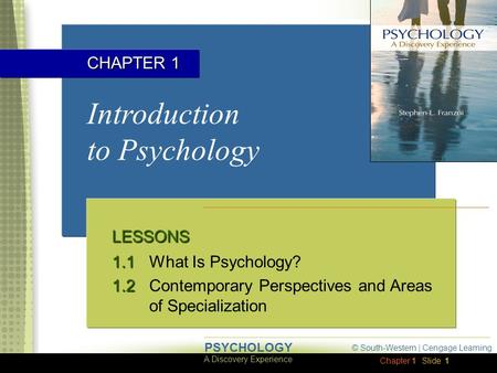 Chapter 1 © South-Western | Cengage Learning A Discovery Experience PSYCHOLOGY Slide 1 Introduction to Psychology LESSONS 1.1 1.1What Is Psychology? 1.2.