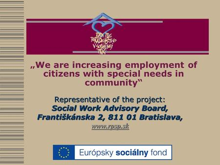 """We are increasing employment of citizens with special needs in community"" Representative of the project: Social Work Advisory Board, Františkánska 2,"