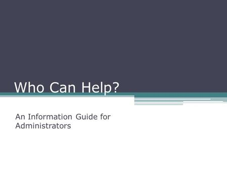 Who Can Help? An Information Guide for Administrators.