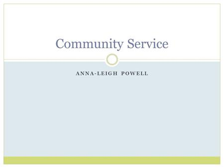 ANNA-LEIGH POWELL Community Service. What is Service Learning? Service learning n- the incorporation of community service within an educational system.