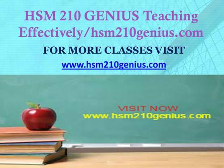 HSM 210 GENIUS Teaching Effectively/hsm210genius.com FOR MORE CLASSES VISIT www.hsm210genius.com.