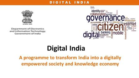 D I G I T A L I N D I A Digital India A programme to transform India into a digitally empowered society and knowledge economy.