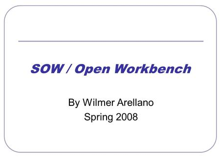SOW / Open Workbench By Wilmer Arellano Spring 2008.