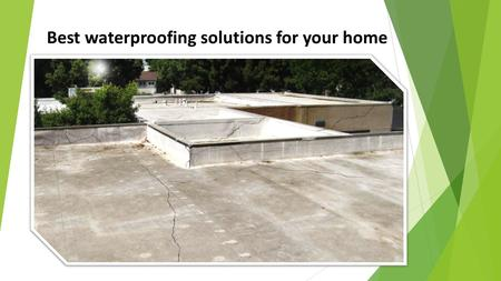 Best waterproofing solutions for your home. The best way to be prepared for monsoon and winters is prepping and checking your plumbing system, roof.