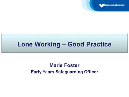 Lone Working – Good Practice Marie Foster Early Years Safeguarding Officer.