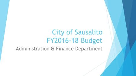 City of Sausalito FY2016-18 Budget Administration & Finance Department.