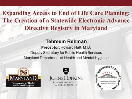 Expanding Access to End of Life Care Planning: The Creation of a Statewide Electronic Advance Directive Registry in Maryland Tehreem Rehman Preceptor: