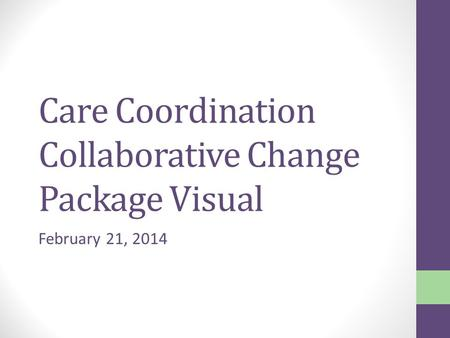 Care Coordination Collaborative Change Package Visual February 21, 2014.