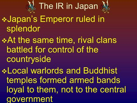 The IR in Japan  Japan's Emperor ruled in splendor  At the same time, rival clans battled for control of the countryside  Local warlords and Buddhist.