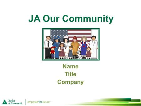 JA Our Community Name Title Company. Session 1 People in a Community Work Together 1.