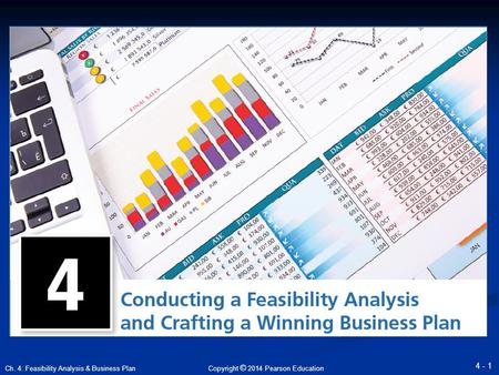 Copyright © 2014 Pearson Education 4 - 1 Ch. 4: Feasibility Analysis & Business Plan.
