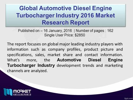 Global Automotive Diesel Engine Turbocharger Industry 2016 Market Research Report The report focuses on global major leading industry players with information.