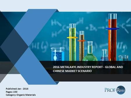 V 2016 METALAXYL INDUSTRY REPORT - GLOBAL AND CHINESE MARKET SCENARIO Published: Jan - 2016 Pages: 150 Category: Organic Materials.