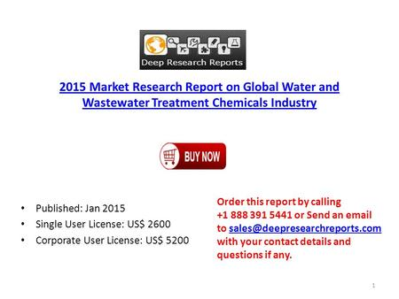 2015 Market Research Report on Global Water and Wastewater Treatment Chemicals Industry Published: Jan 2015 Single User License: US$ 2600 Corporate User.
