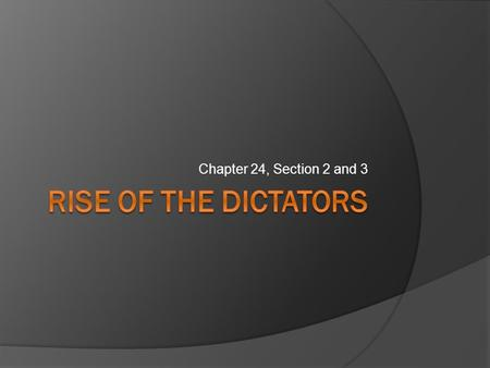 Chapter 24, Section 2 and 3.  Democracy only succeeded in France and Britain.  New dictatorships elsewhere in Europe took different forms, including: