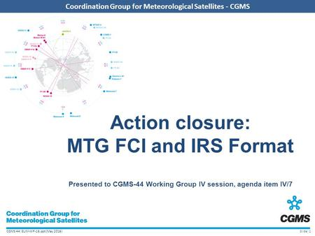 CGMS 44: EUM-WP-16.ppt (May 2016) Coordination Group for Meteorological Satellites - CGMS Action closure: MTG FCI and IRS Format Presented to CGMS-44 Working.